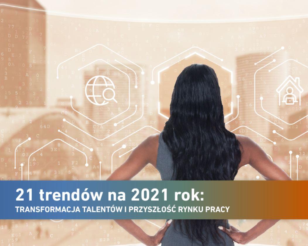 21 TRENDÓW NA 2021 ROK: TRANSFORMACJA TALENTÓW I PRZYSZŁOŚĆ RYNKU PRACY